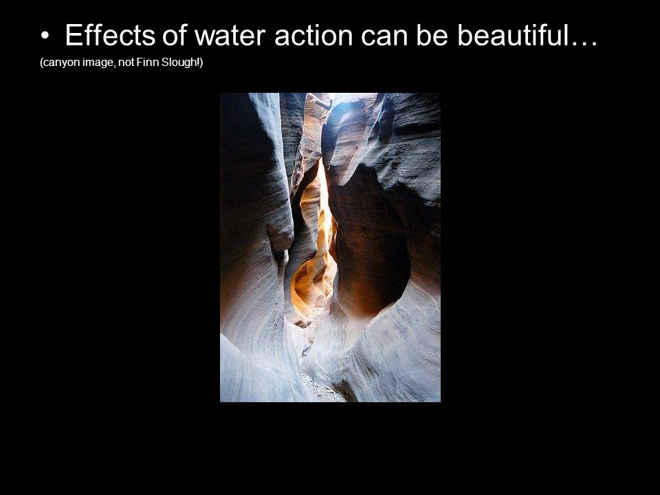 Effects of water action can be beautiful… (canyon image, not Finn Slough!)