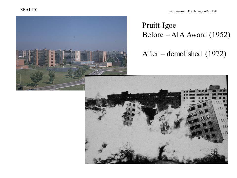 Environmental Psychology ARC 359 BEAUTY Pruitt-Igoe Before – AIA Award (1952) After – demolished (1972)