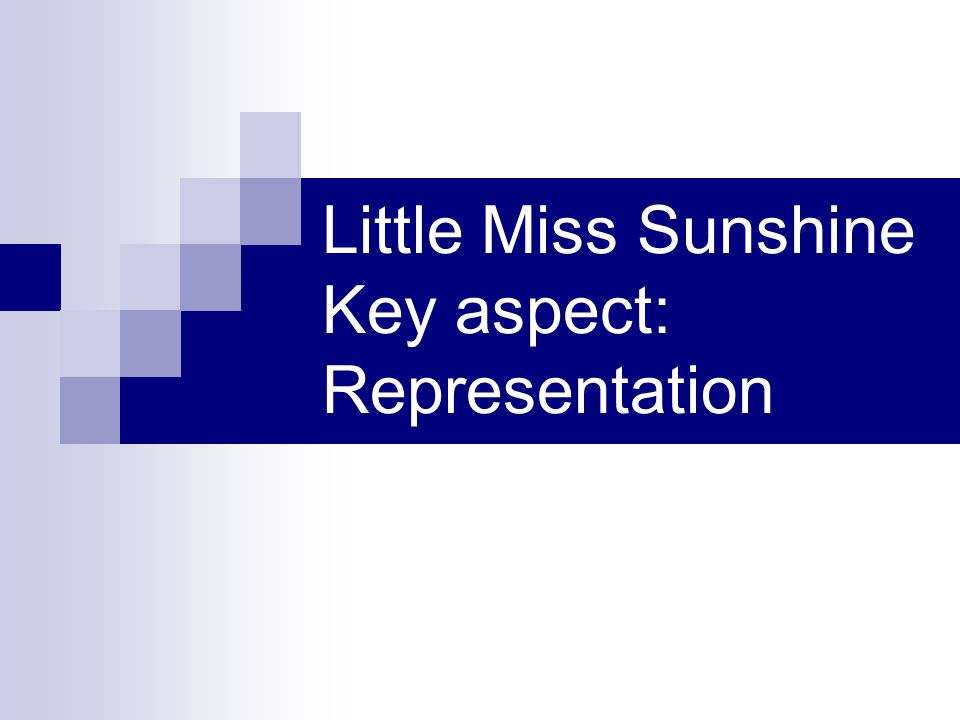 Little Miss Sunshine Key aspect: Representation