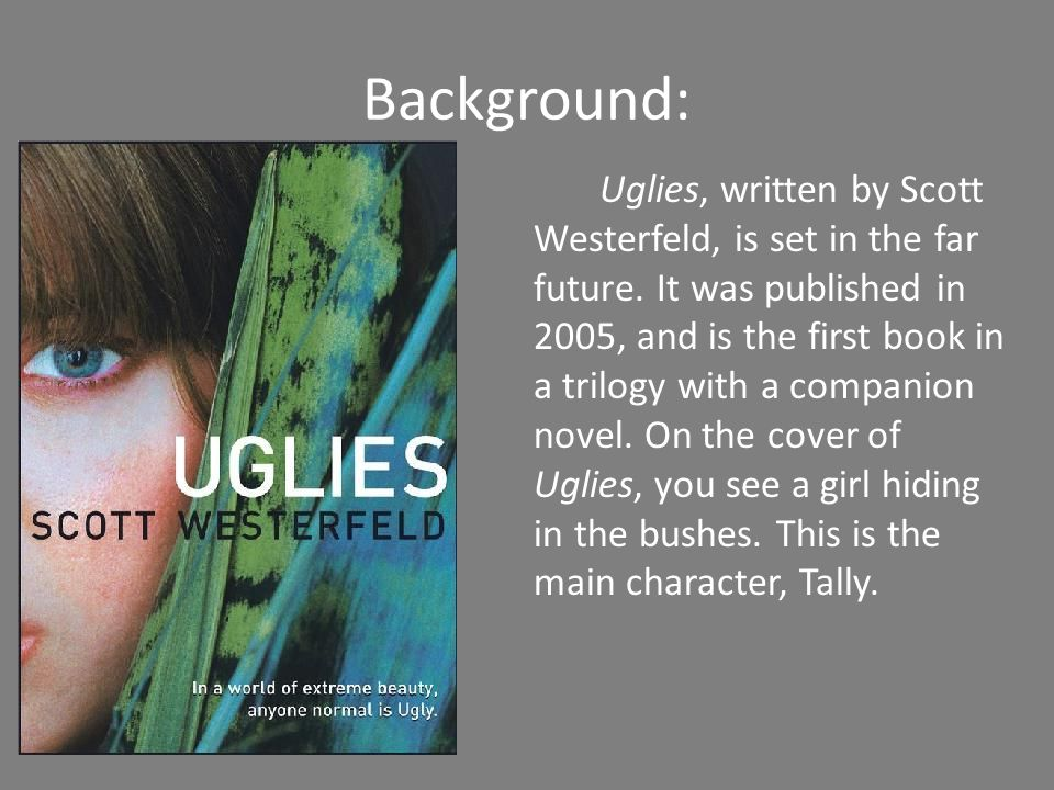 Background: Uglies, written by Scott Westerfeld, is set in the far future.