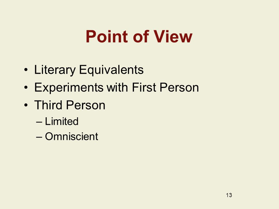Point of View Literary Equivalents Experiments with First Person Third Person –Limited –Omniscient 13