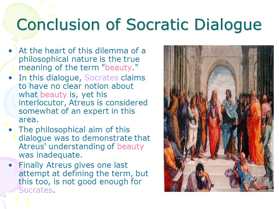 Conclusion of Socratic Dialogue At the heart of this dilemma of a philosophical nature is the true meaning of the term