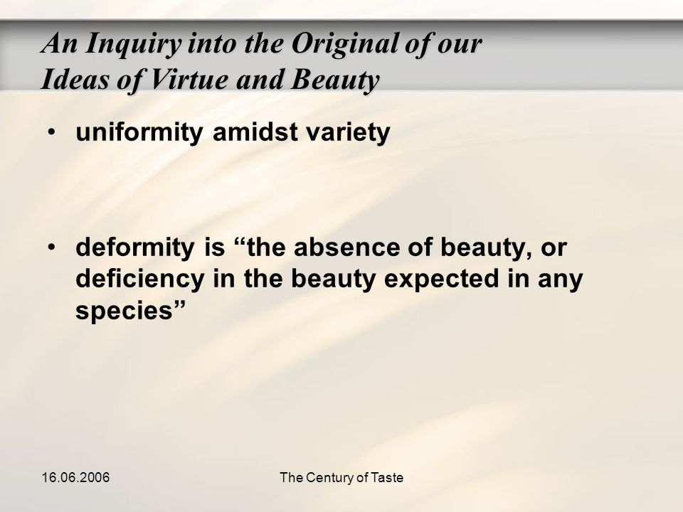 16.06.2006The Century of Taste uniformity amidst variety deformity is the absence of beauty, or deficiency in the beauty expected in any species An In