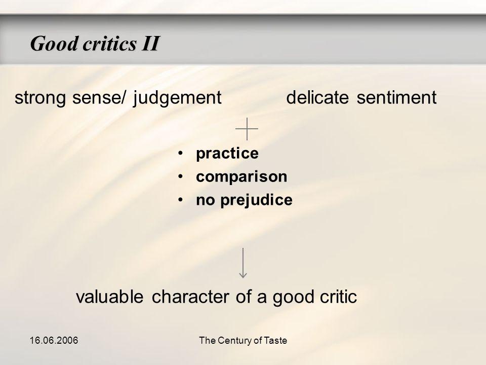 16.06.2006The Century of Taste Good critics II practice comparison no prejudice strong sense/ judgementdelicate sentiment valuable character of a good