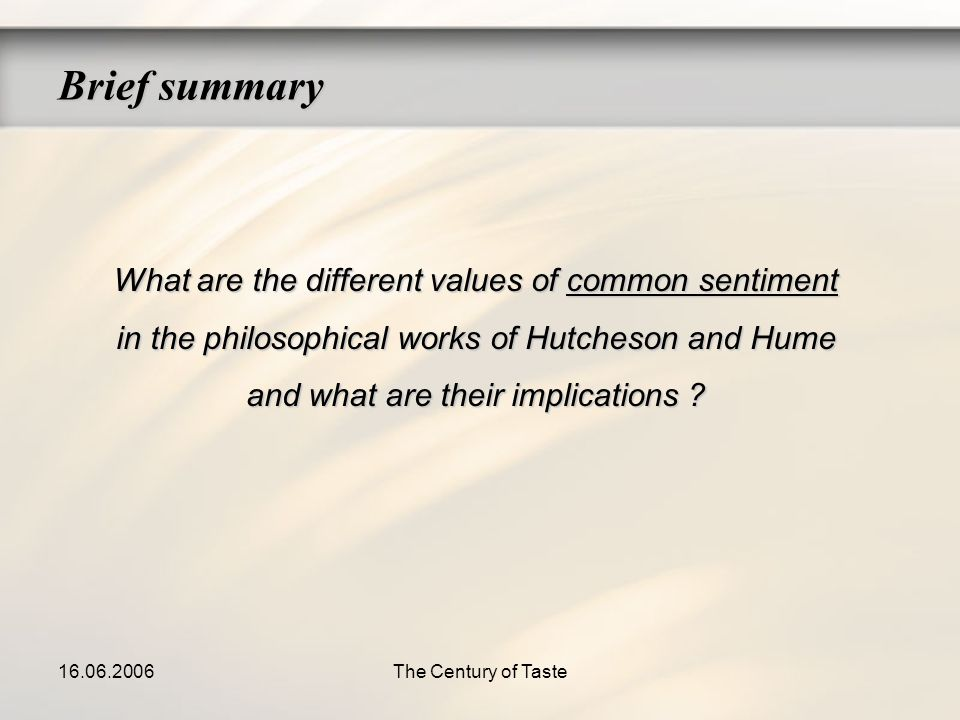 16.06.2006The Century of Taste What are the different values of common sentiment in the philosophical works of Hutcheson and Hume and what are their i