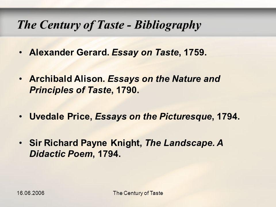 16.06.2006The Century of Taste The Century of Taste - Bibliography Alexander Gerard. Essay on Taste, 1759. Archibald Alison. Essays on the Nature and