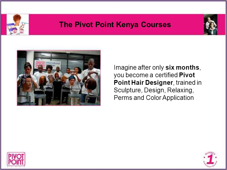 The Pivot Point Kenya Courses Imagine after only six months, you become a certified Pivot Point Hair Designer, trained in Sculpture, Design, Relaxing,