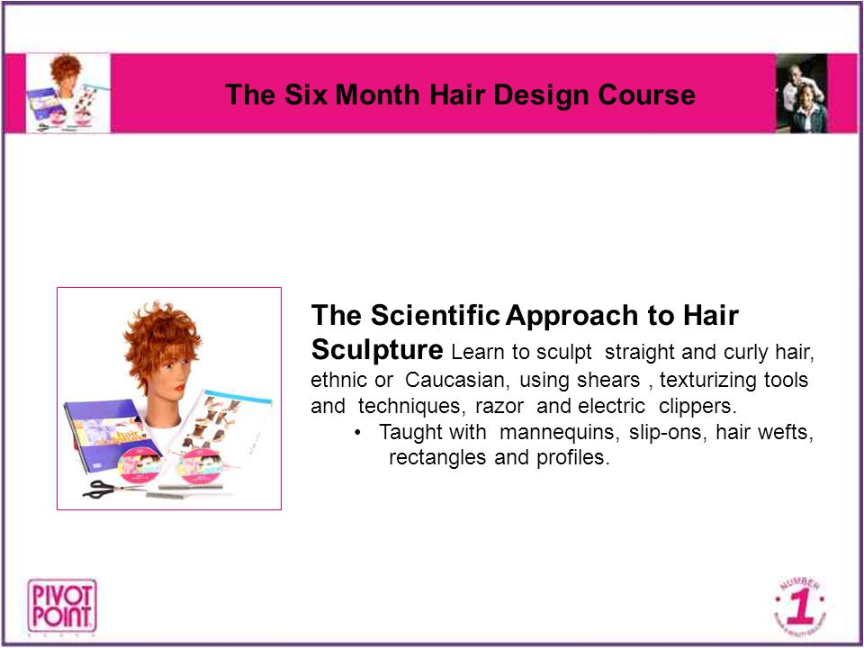 The Six Month Hair Design Course The Scientific Approach to Hair Sculpture Learn to sculpt straight and curly hair, ethnic or Caucasian, using shears,