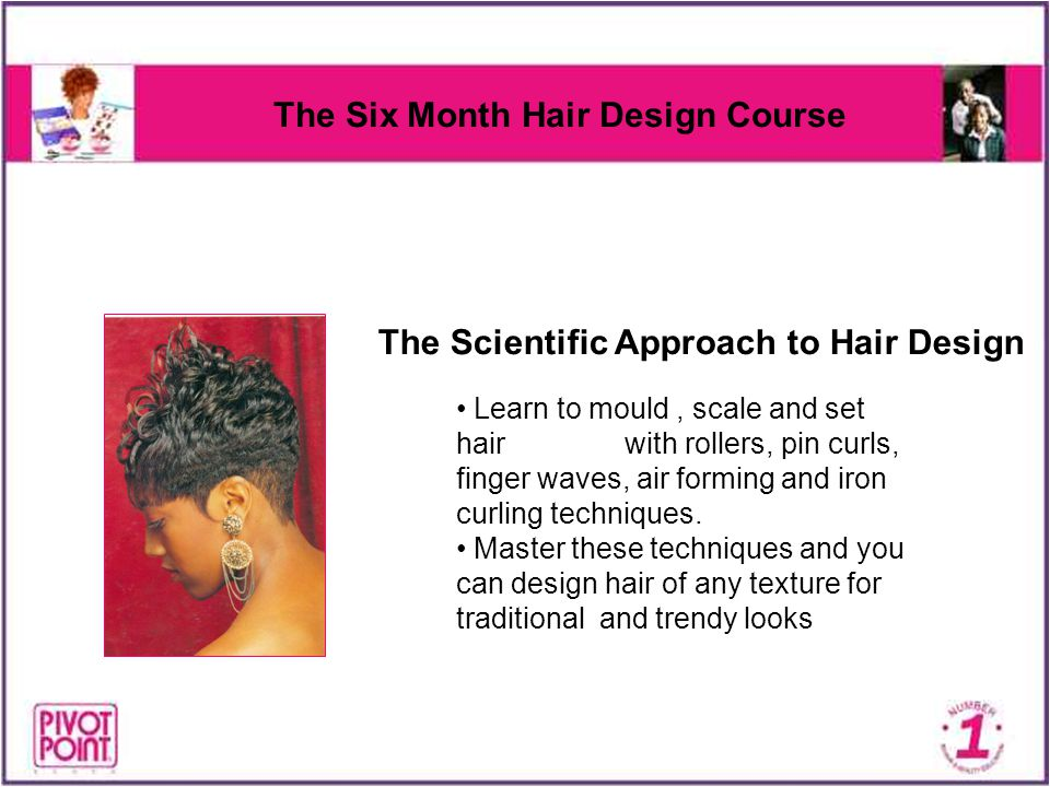 The Six Month Hair Design Course Learn to mould, scale and set hair with rollers, pin curls, finger waves, air forming and iron curling techniques. Ma