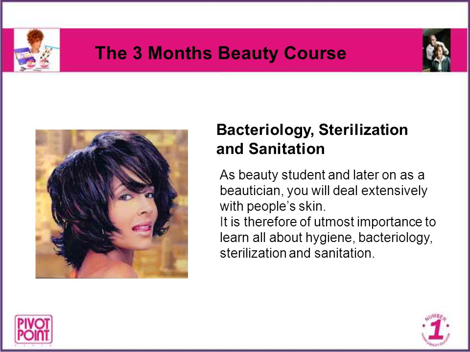 Bacteriology, Sterilization and Sanitation As beauty student and later on as a beautician, you will deal extensively with peoples skin. It is therefor