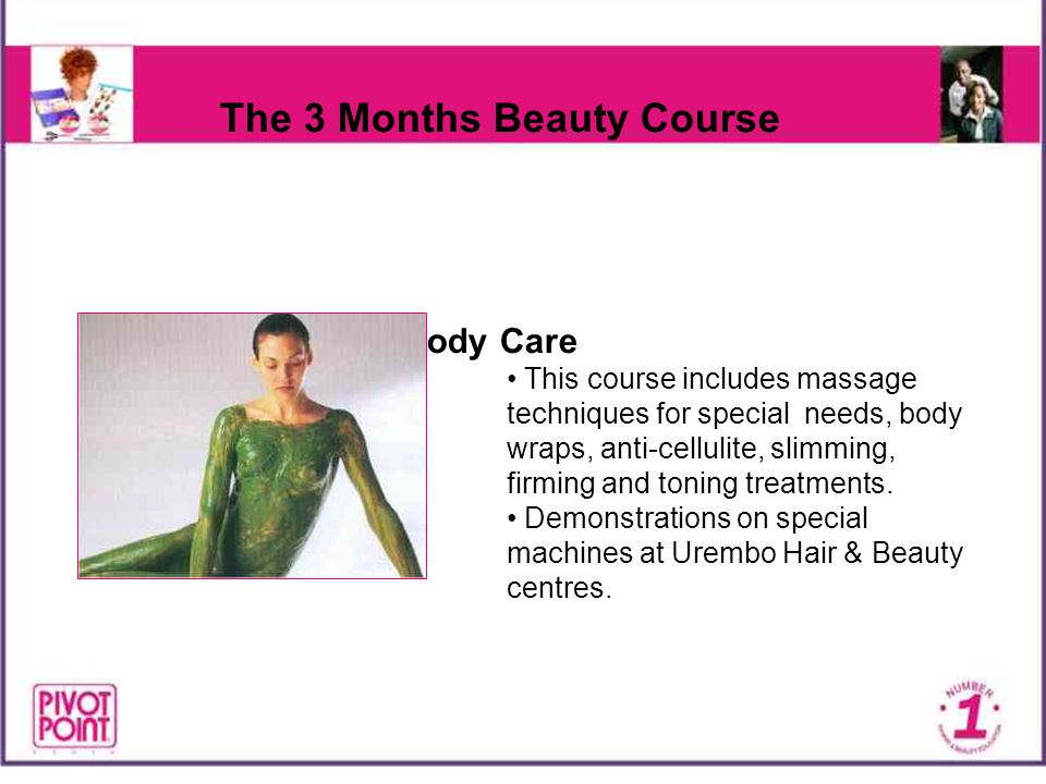 The 3 Months Beauty Course Body Care This course includes massage techniques for special needs, body wraps, anti-cellulite, slimming, firming and toni