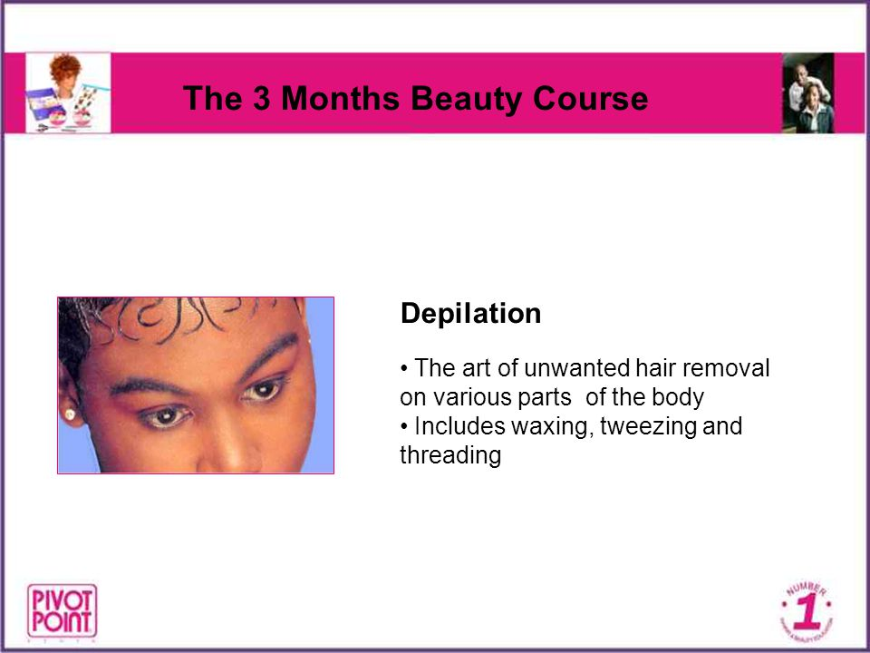 The 3 Months Beauty Course Depilation The art of unwanted hair removal on various parts of the body Includes waxing, tweezing and threading