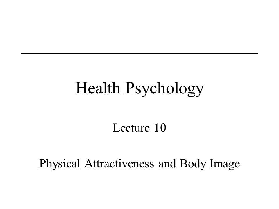 Health Psychology Lecture 10 Physical Attractiveness and Body Image