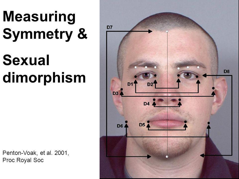 Measuring Symmetry & Sexual dimorphism Penton-Voak, et al. 2001, Proc Royal Soc