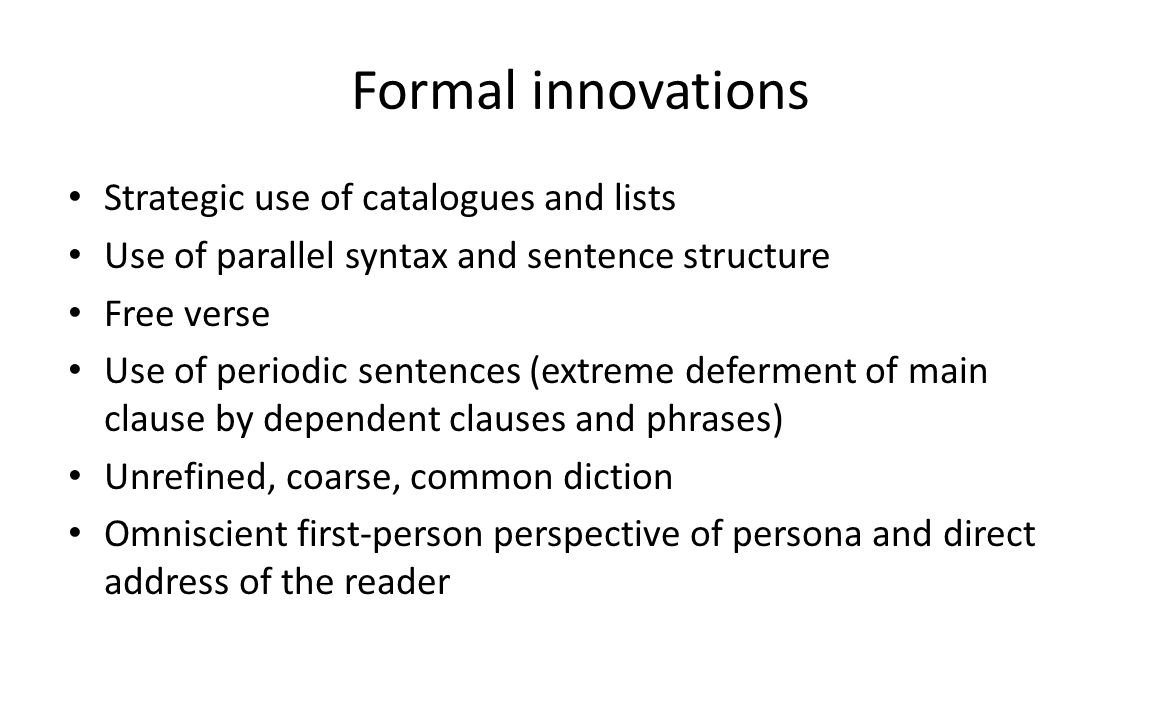 Formal innovations Strategic use of catalogues and lists Use of parallel syntax and sentence structure Free verse Use of periodic sentences (extreme d