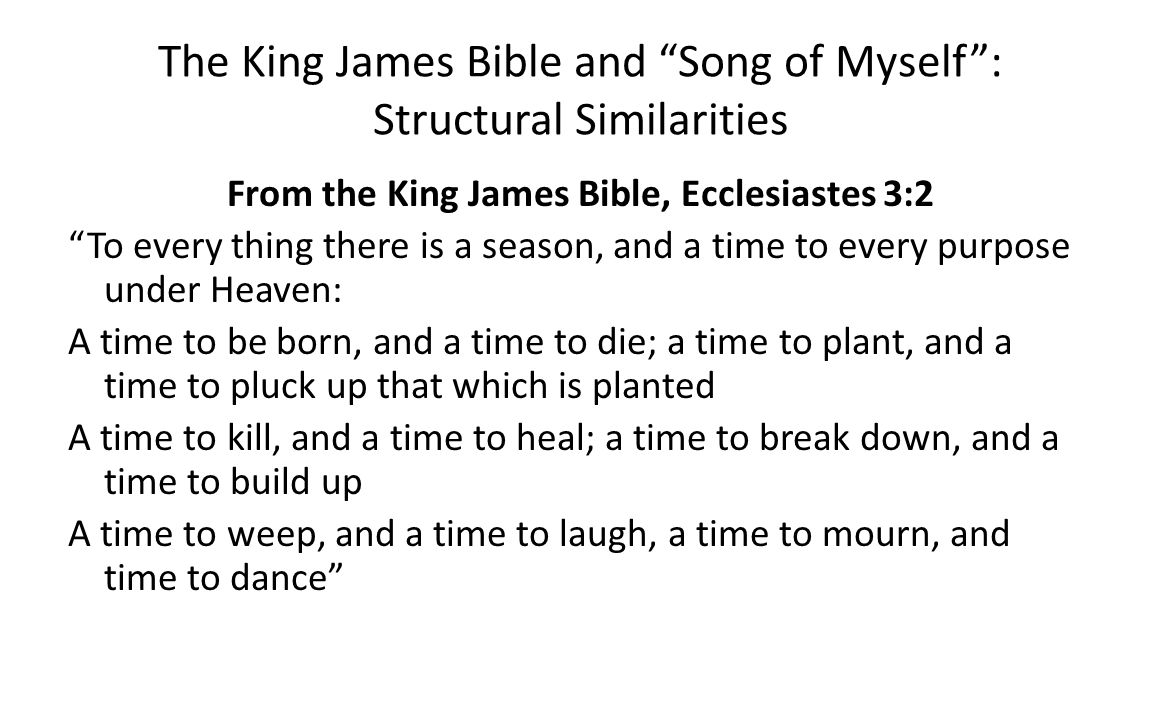 The King James Bible and Song of Myself: Structural Similarities From the King James Bible, Ecclesiastes 3:2 To every thing there is a season, and a t