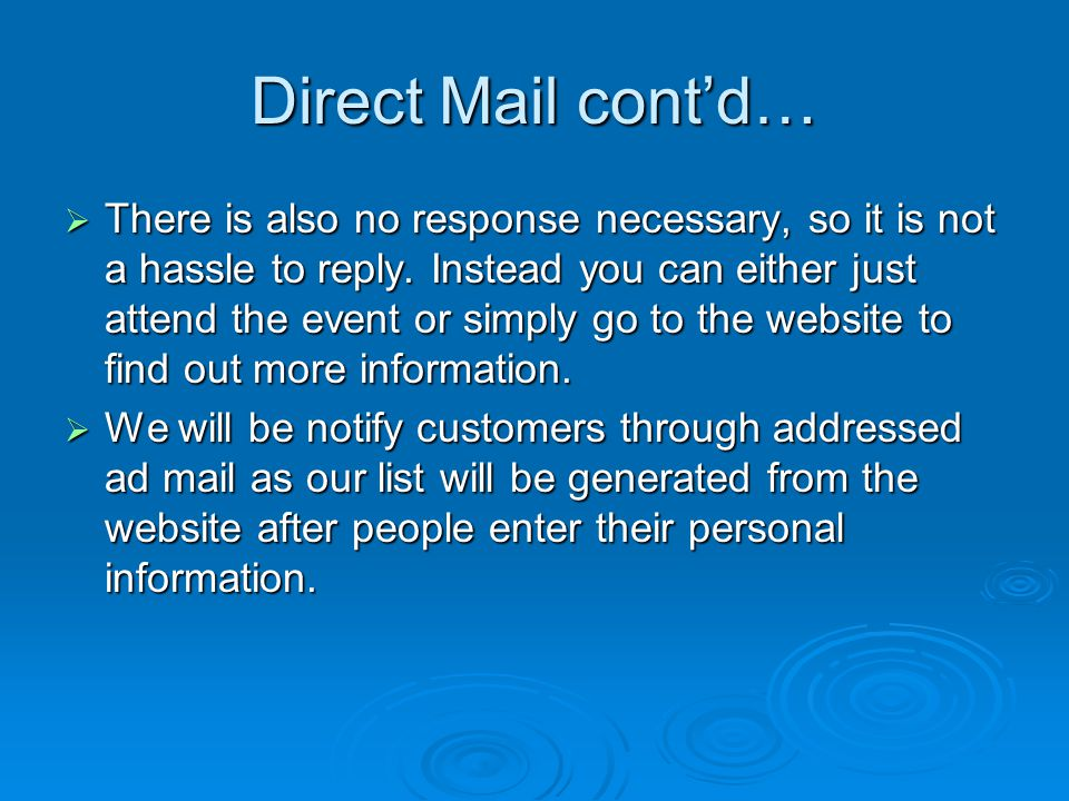 Direct Mail contd… There is also no response necessary, so it is not a hassle to reply.
