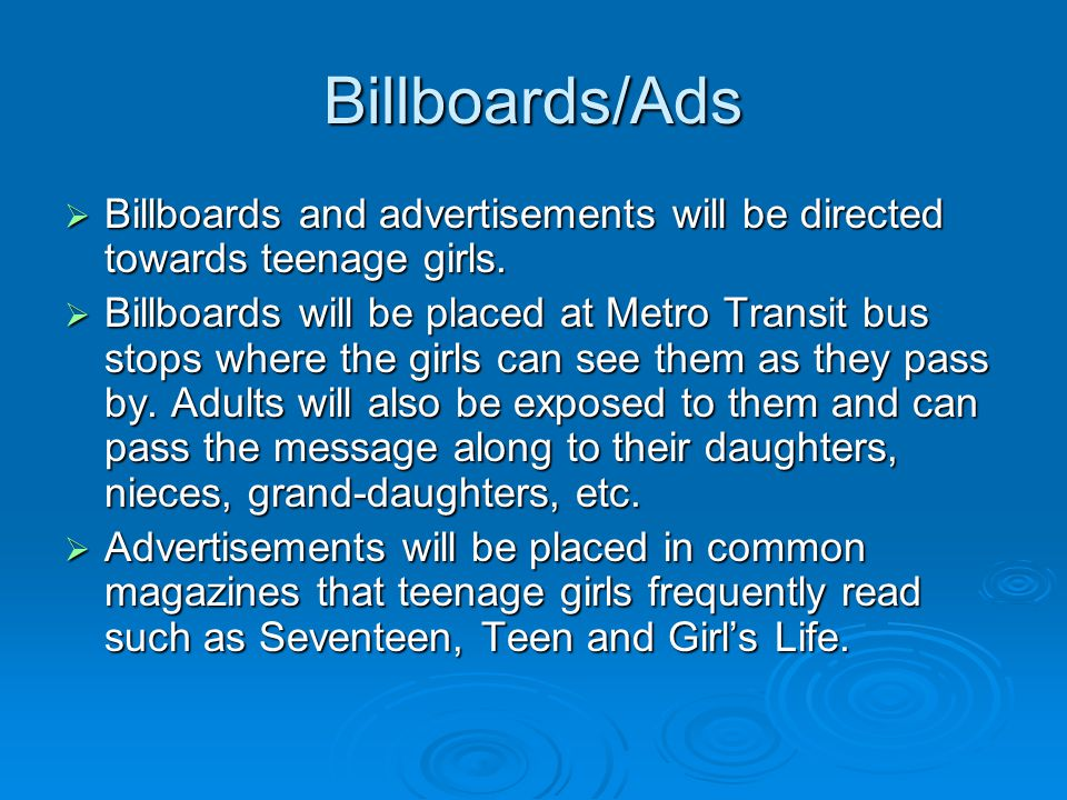 Billboards/Ads Billboards and advertisements will be directed towards teenage girls.