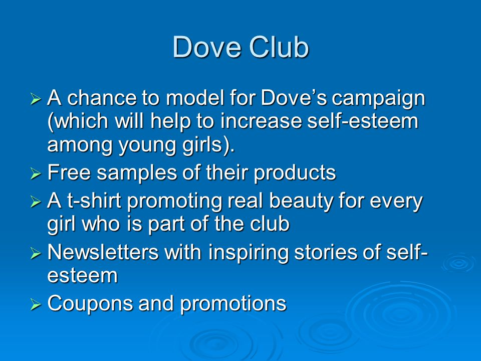 Dove Club A chance to model for Doves campaign (which will help to increase self-esteem among young girls).
