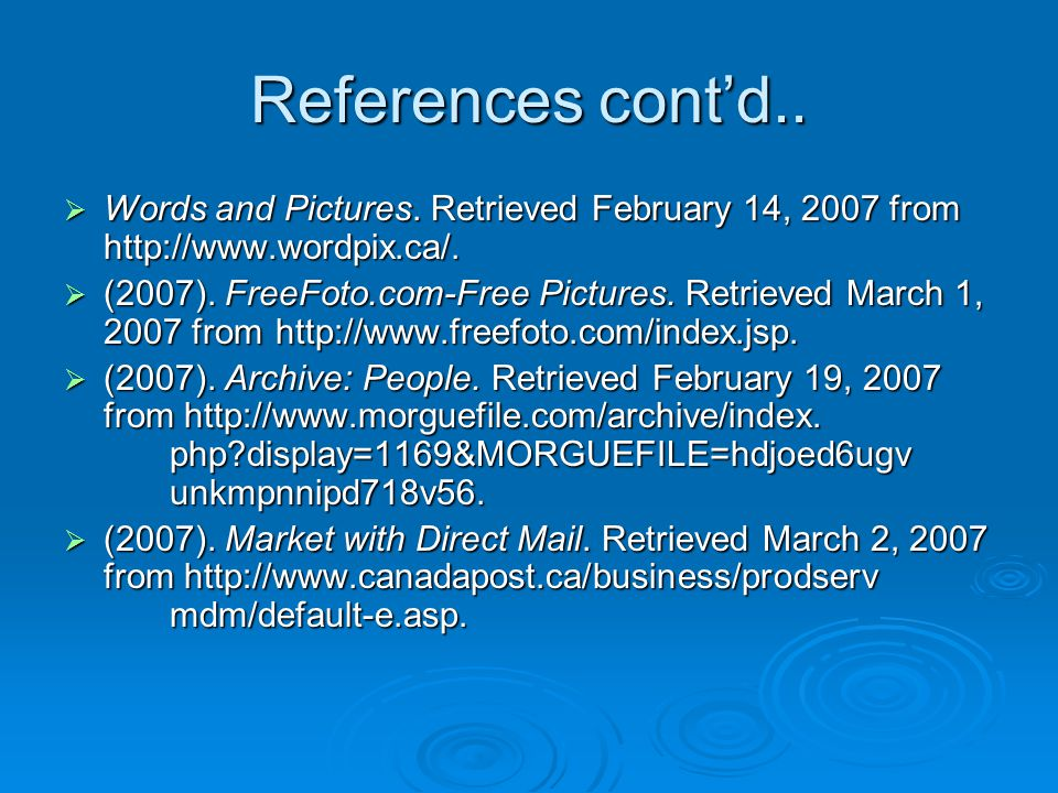References contd.. Words and Pictures. Retrieved February 14, 2007 from http://www.wordpix.ca/.
