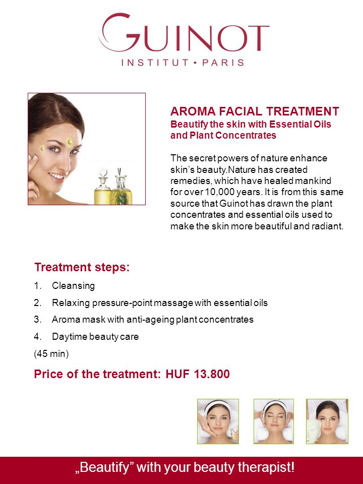 AROMA FACIAL TREATMENT Beautify the skin with Essential Oils and Plant Concentrates The secret powers of nature enhance skins beauty.Nature has create