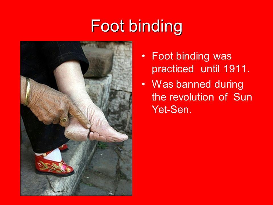 Foot binding Foot binding was practiced until 1911.