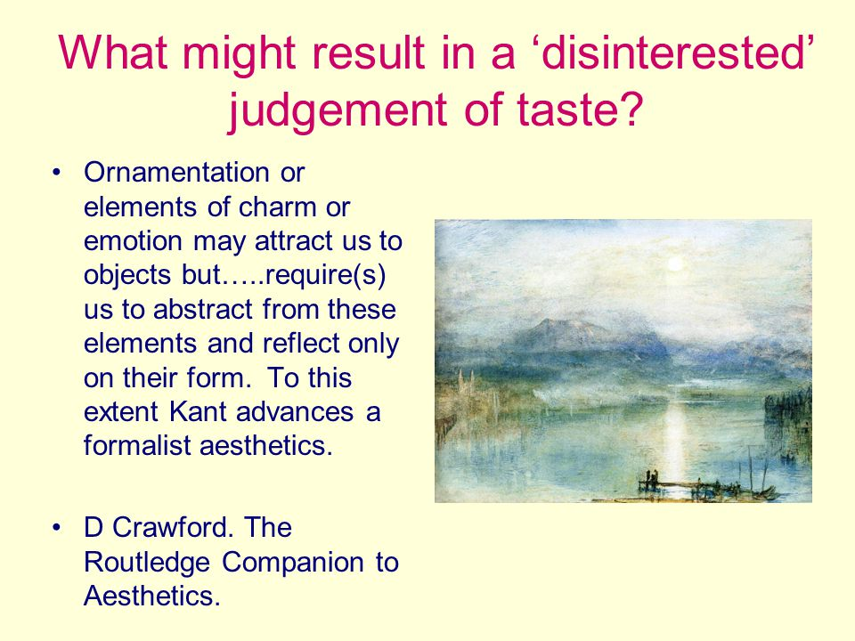 What might result in a disinterested judgement of taste.