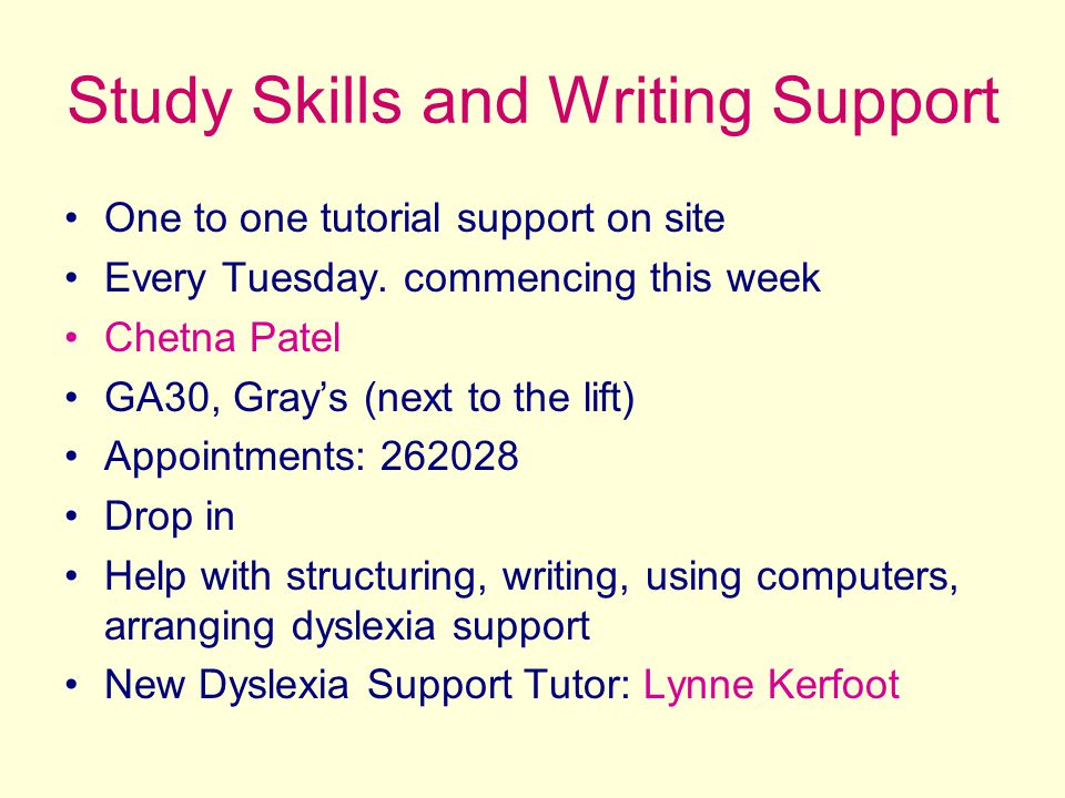 Study Skills and Writing Support One to one tutorial support on site Every Tuesday.