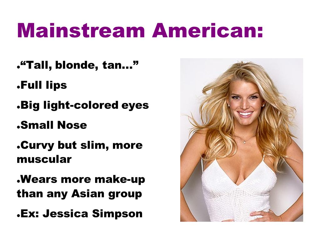 Mainstream American: Tall, blonde, tan...