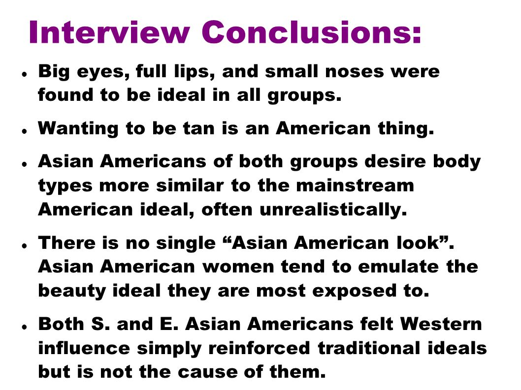 Interview Conclusions: Big eyes, full lips, and small noses were found to be ideal in all groups.