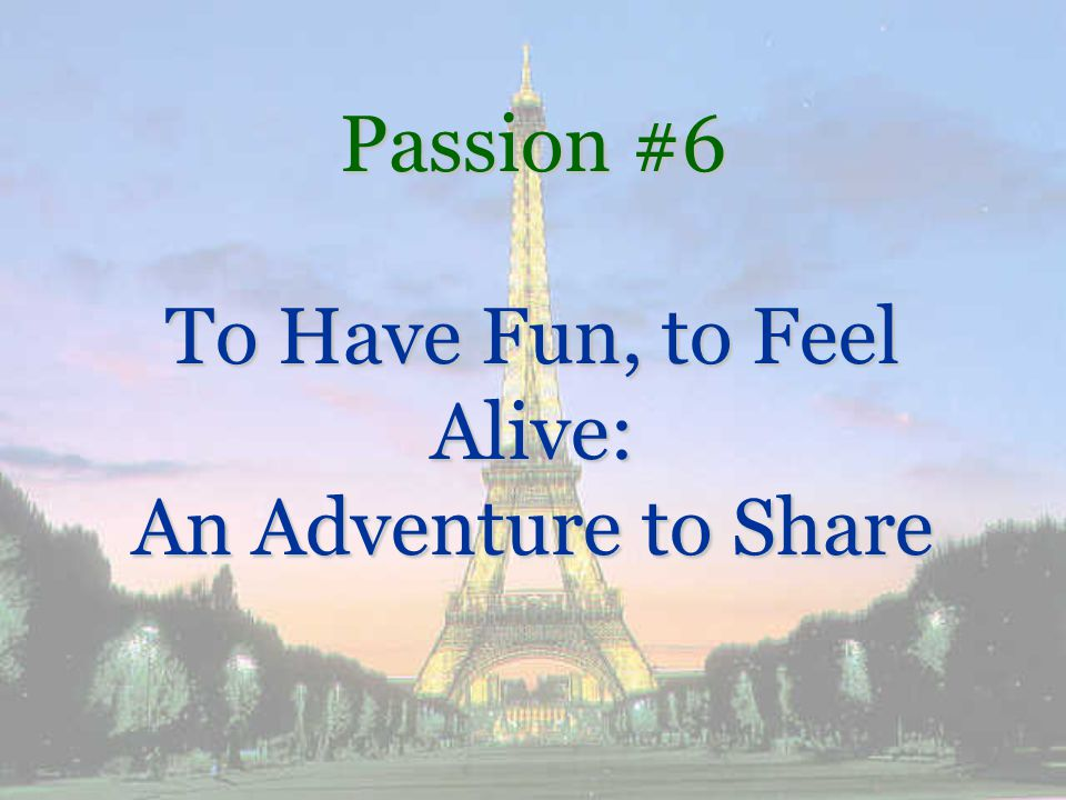 Passion #6 To Have Fun, to Feel Alive: An Adventure to Share