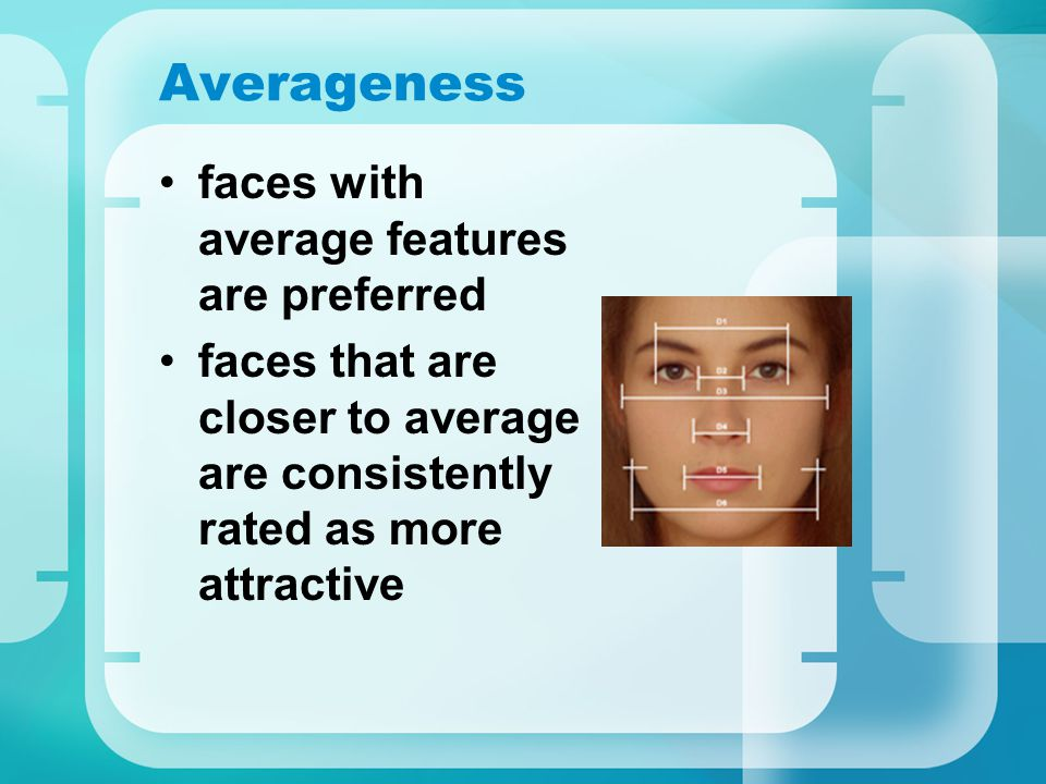 Averageness faces with average features are preferred faces that are closer to average are consistently rated as more attractive