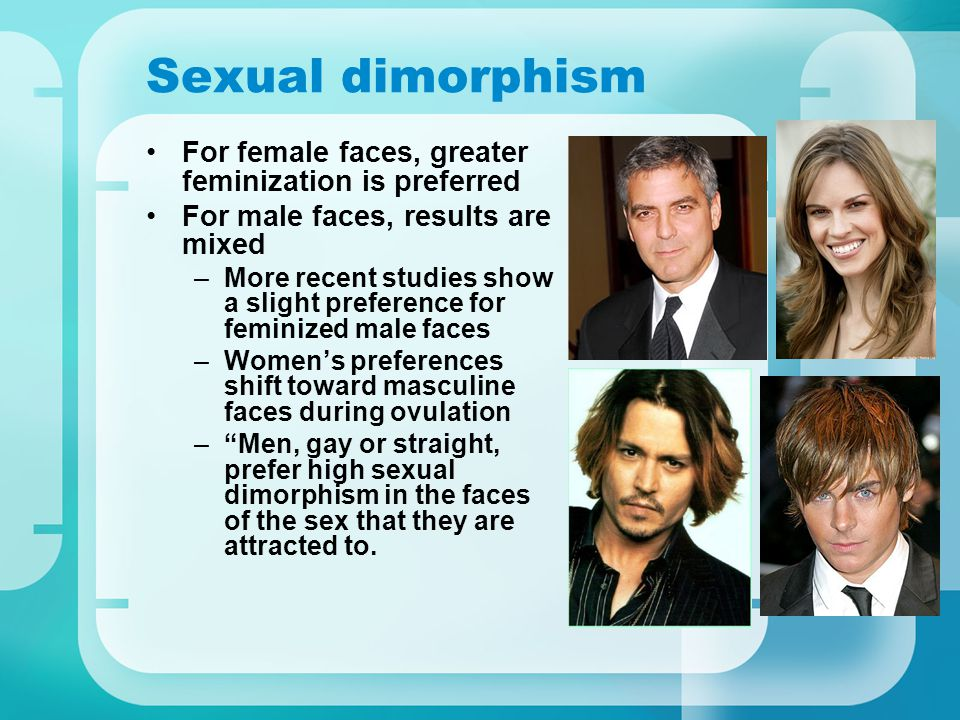 Sexual dimorphism For female faces, greater feminization is preferred For male faces, results are mixed –More recent studies show a slight preference