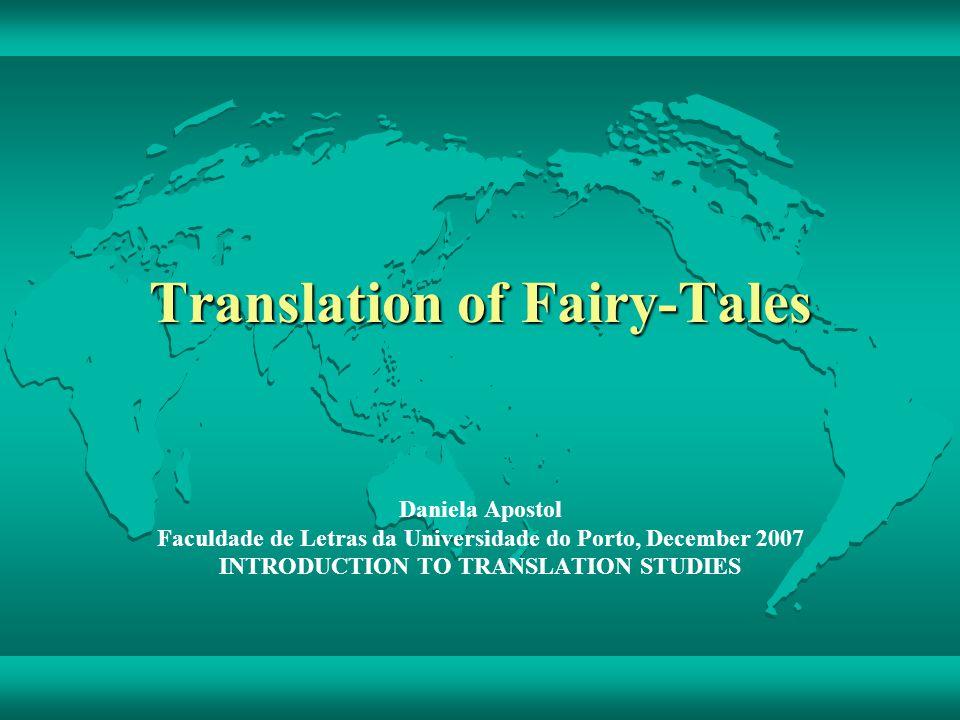 Translation of Fairy-Tales Daniela Apostol Faculdade de Letras da Universidade do Porto, December 2007 INTRODUCTION TO TRANSLATION STUDIES
