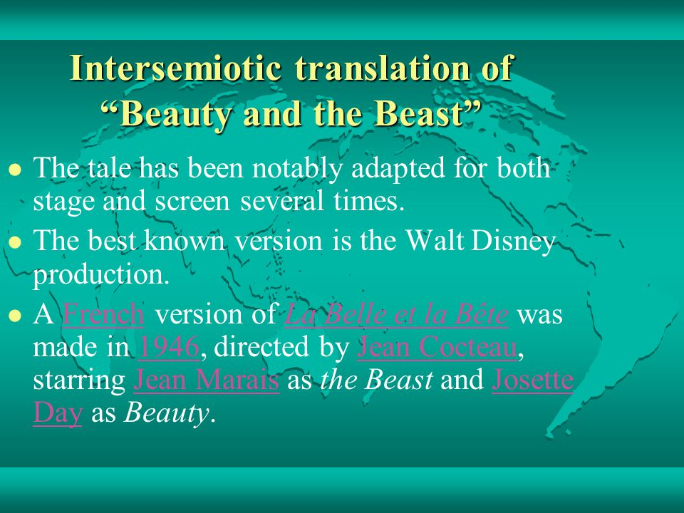 Intersemiotic translation of Beauty and the Beast The tale has been notably adapted for both stage and screen several times.