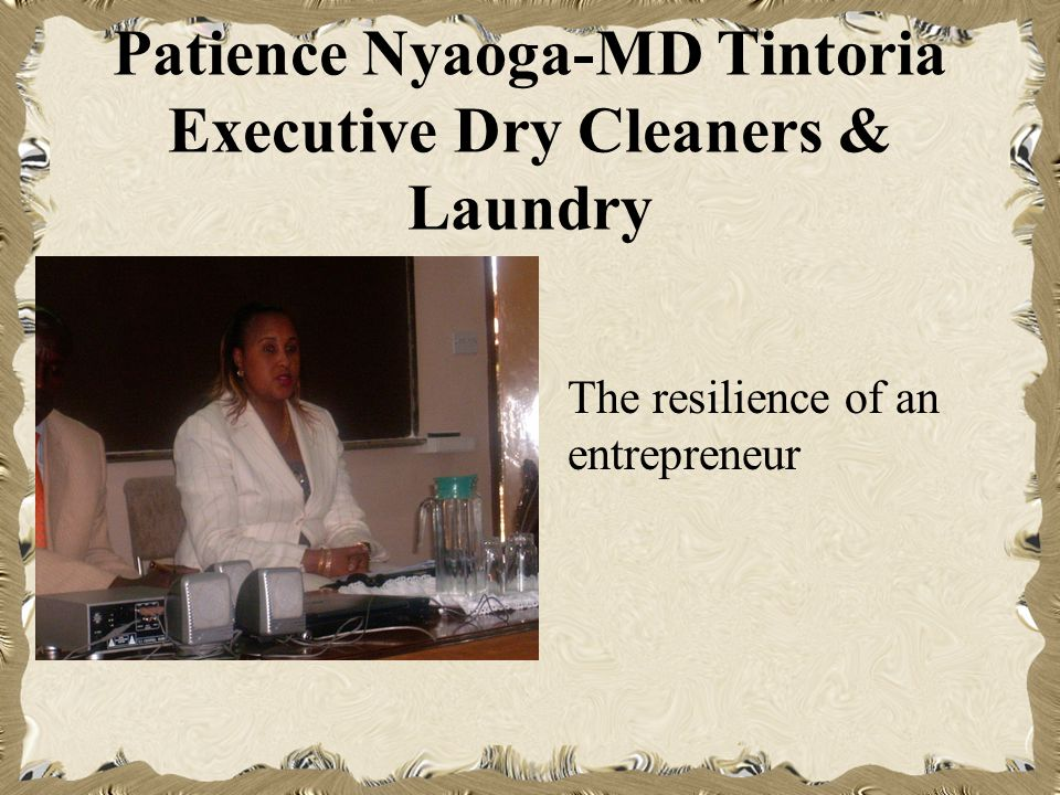 Patience Nyaoga-MD Tintoria Executive Dry Cleaners & Laundry The resilience of an entrepreneur