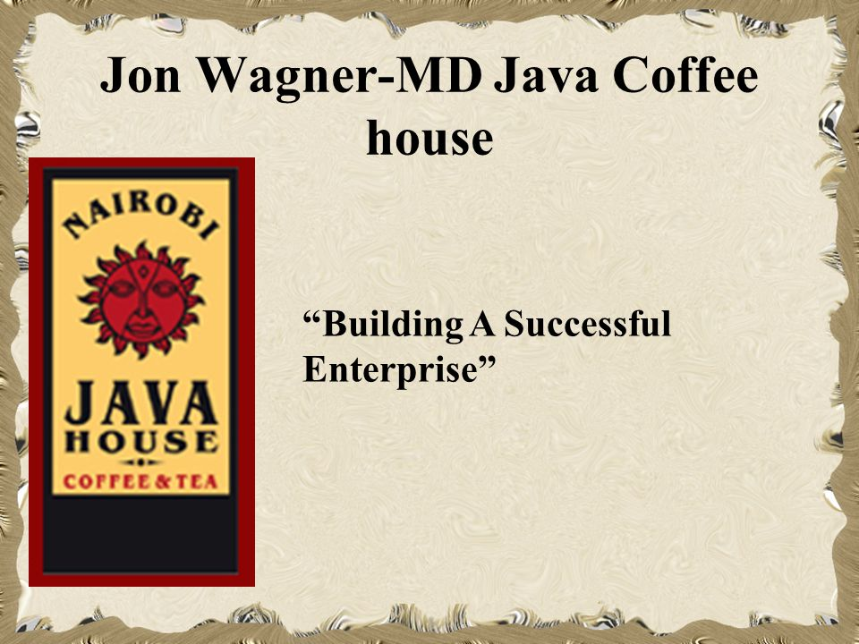Jon Wagner-MD Java Coffee house Building A Successful Enterprise