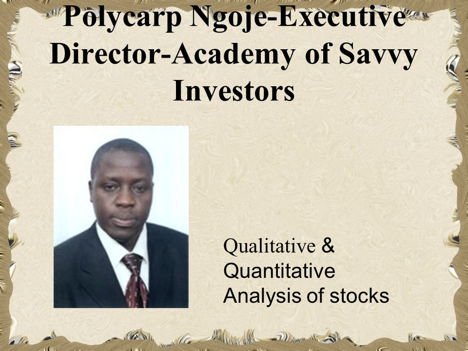 Polycarp Ngoje-Executive Director-Academy of Savvy Investors Qualitative & Quantitative Analysis of stocks