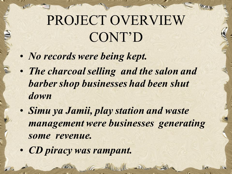 PROJECT OVERVIEW CONTD No records were being kept.