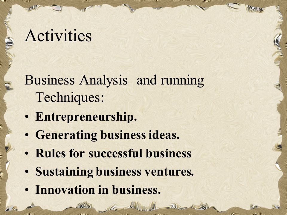 Activities Business Analysis and running Techniques: Entrepreneurship.