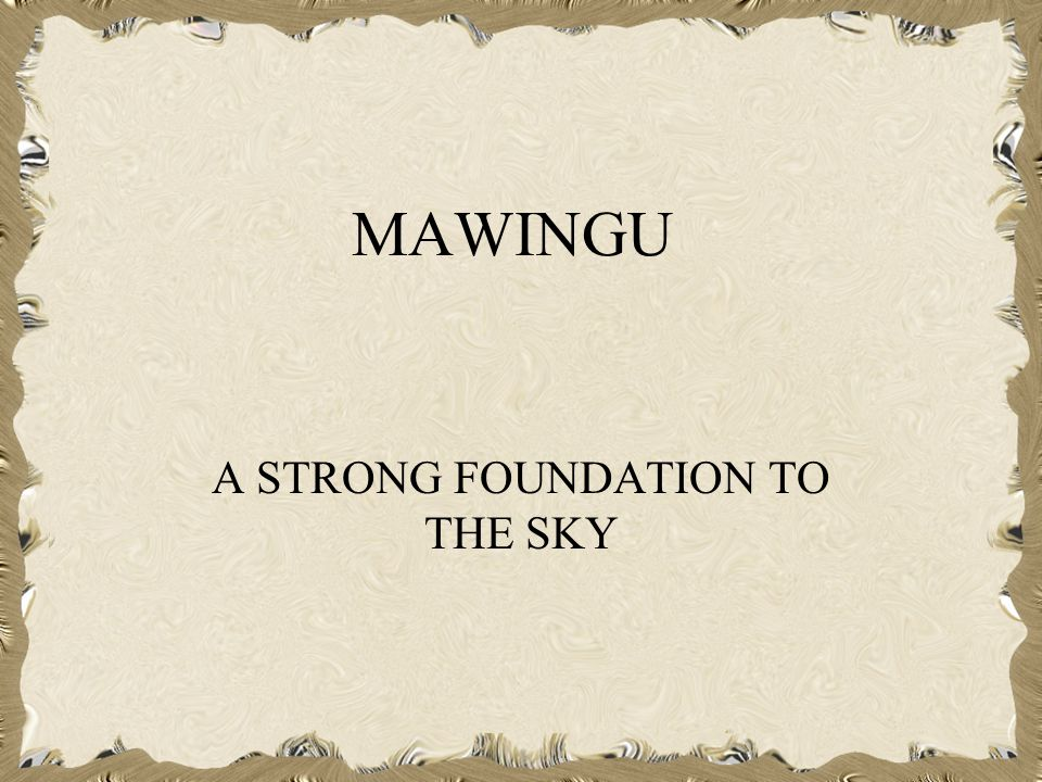 MAWINGU A STRONG FOUNDATION TO THE SKY