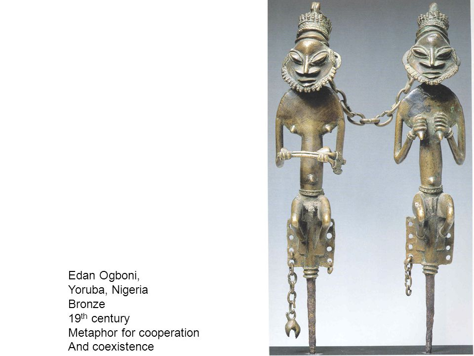 Edan Ogboni, Yoruba, Nigeria Bronze 19 th century Metaphor for cooperation And coexistence