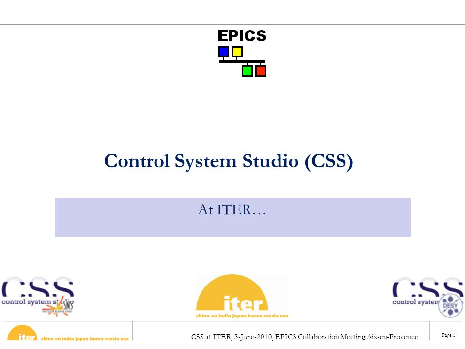 CSS at ITER, 3-June-2010, EPICS Collaboration Meeting Aix-en-Provence Page 12 ITER Specific Self-Description interface –Access to PVs definition (name, alarm limits, states etc) shall be from ITER configuration data management (Self-Description Data).