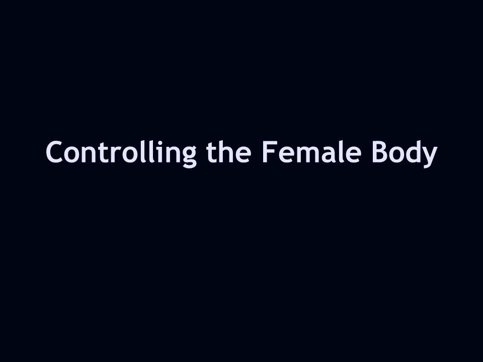 Controlling the Female Body