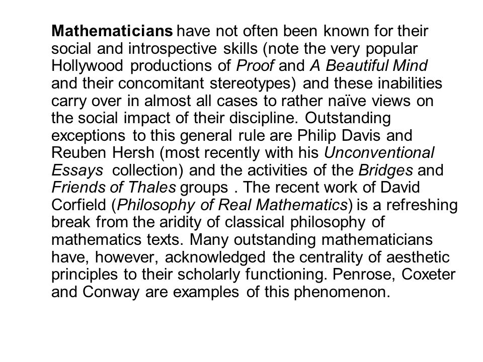 Mathematicians have not often been known for their social and introspective skills (note the very popular Hollywood productions of Proof and A Beautiful Mind and their concomitant stereotypes) and these inabilities carry over in almost all cases to rather naïve views on the social impact of their discipline.