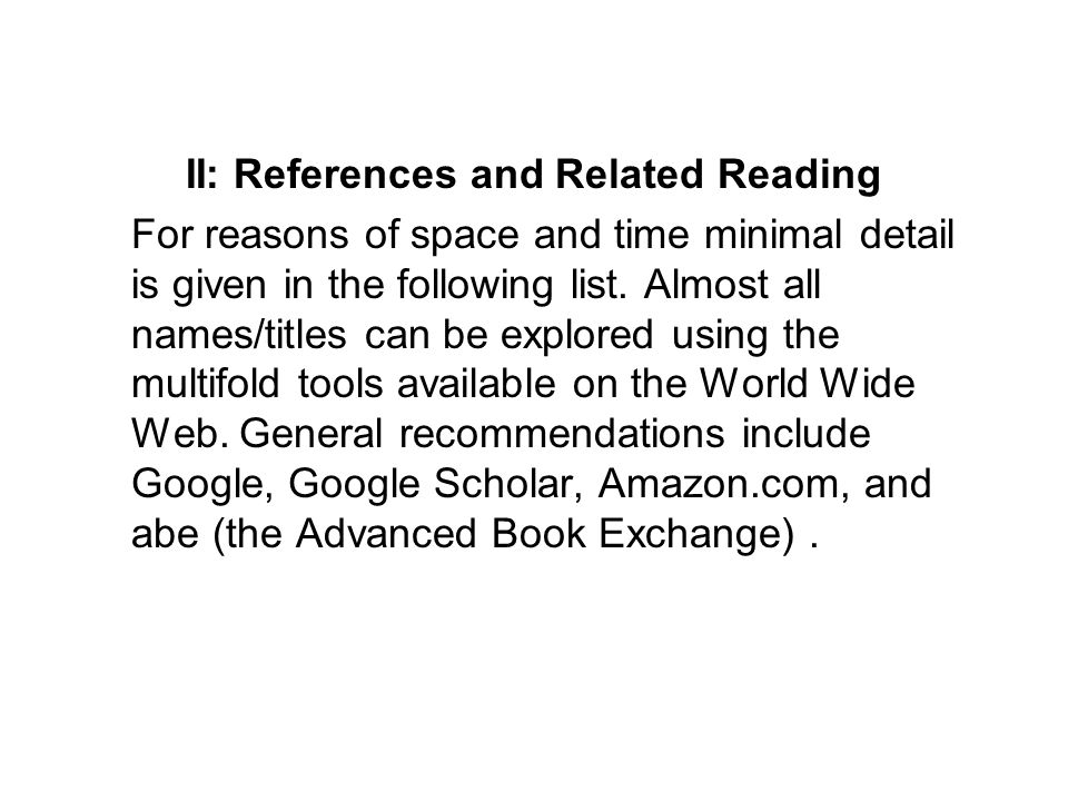 II: References and Related Reading For reasons of space and time minimal detail is given in the following list.