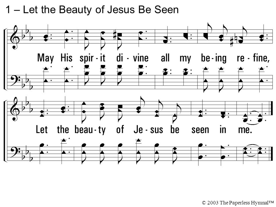1 – Let the Beauty of Jesus Be Seen © 2003 The Paperless Hymnal