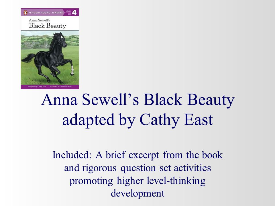 Anna Sewells Black Beauty adapted by Cathy East Included: A brief excerpt from the book and rigorous question set activities promoting higher level-th