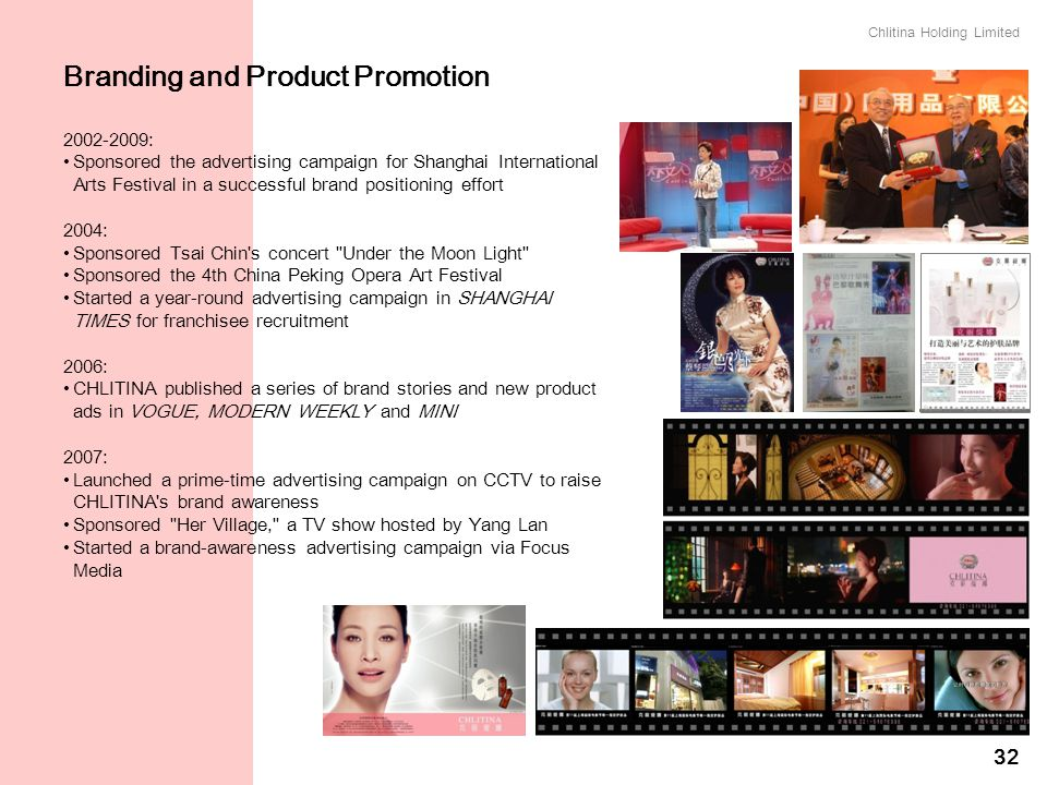 Chlitina Holding Limited 32 2002-2009: Sponsored the advertising campaign for Shanghai International Arts Festival in a successful brand positioning e