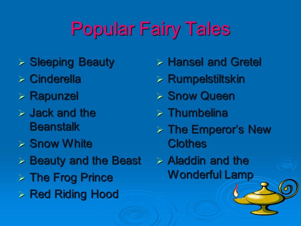 Popular Fairy Tales Sleeping Beauty Sleeping Beauty Cinderella Cinderella Rapunzel Rapunzel Jack and the Beanstalk Jack and the Beanstalk Snow White S